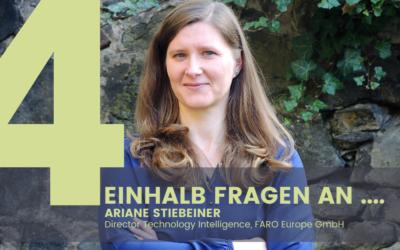 4,5 Fragen an Ariane Stiebeiner, Director Technology Intelligence, FARO Europe GmbH