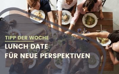 Best Practice Tipp: Das Lunch Date – für neue Ideen und Perspektiven im Team